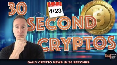 THE BITCOIN AND CRYPTO MARKET IN 30 SECONDS FOR FRIDAY 4/23